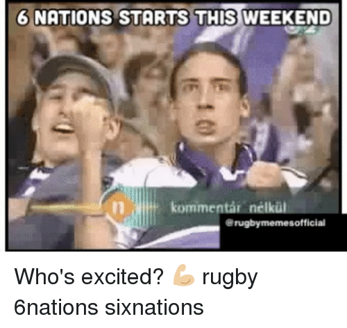 Rugby: 6 NATIONS STARTS THIS WEEKEND  nélku  kommen  erugbymemesofficial Who's excited? 💪🏼 rugby 6nations sixnations