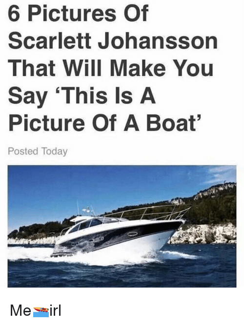scarlett johansson: 6 Pictures Of  Scarlett Johansson  That Will Make You  Say 'This Is A  Picture Of A Boat  Posted Today Me🚤irl
