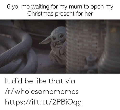 Mum: 6 yo. me waiting for my mum to open my  Christmas present for her It did be like that via /r/wholesomememes https://ift.tt/2PBiOqg