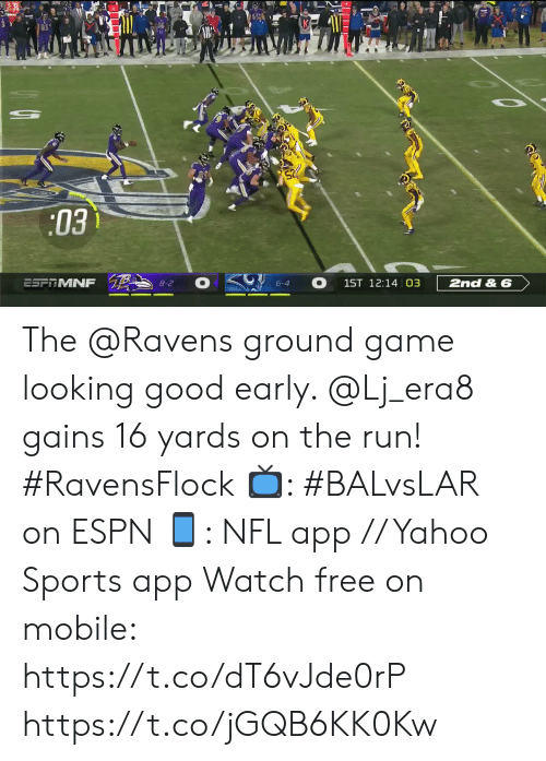 Espn, Memes, and Nfl: 60  :03  O  ESFRMNF  2nd & 6  1ST 12:14 03  8-2  6-4 The @Ravens ground game looking good early. @Lj_era8 gains 16 yards on the run! #RavensFlock  📺: #BALvsLAR on ESPN 📱: NFL app // Yahoo Sports app Watch free on mobile: https://t.co/dT6vJde0rP https://t.co/jGQB6KK0Kw
