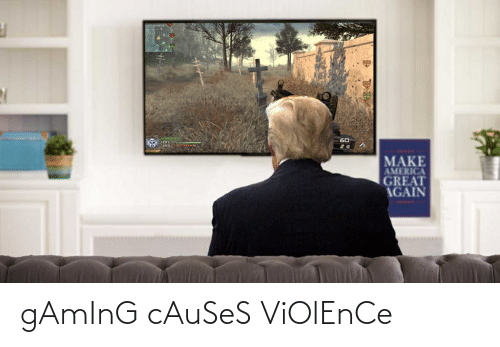 make america great again: 60  MAKE  AMERICA  GREAT  AGAIN gAmInG cAuSeS ViOlEnCe