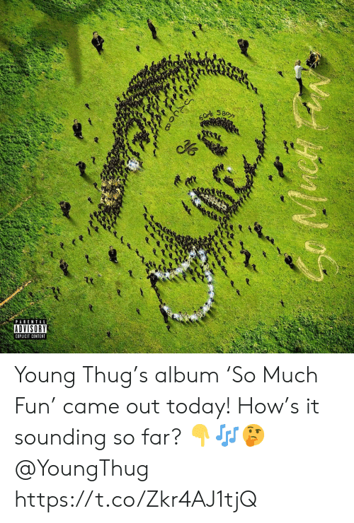 explicit: 60r SBoys  PARENTAL  ADVISORY  EXPLICIT CONTENT  Ruoo Young Thug's album 'So Much Fun' came out today! How's it sounding so far? 👇🎶🤔 @YoungThug https://t.co/Zkr4AJ1tjQ