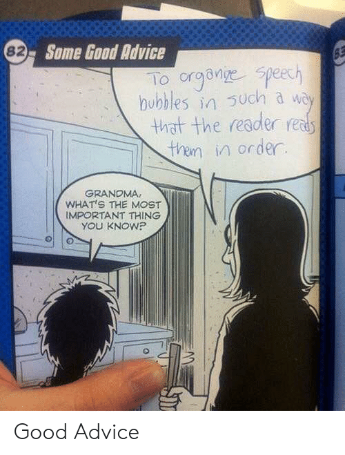 Advice, Grandma, and Good: 62 Some Good Advice  To organge speech  bubbles in such a way  that the reader reads  than in order  GRANDMA  WHAT'S THE MOST  IMPORTANT THING  YOU KNOW? Good Advice