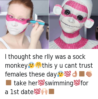 Ã…¤: I thought she rlly was a sock monkey 😰 😤 this y u cant trust females these day 😰 💯 👌 👽 👏 👽 take her 💯 swimming 💯 for a 1st date 💯 👐 👽 I thought she rlly was a sock monkey😰😤this y u cant trust females these day😰💯👌🏾👏🏾 take her💯swimming💯for a 1st date💯🙌🏾