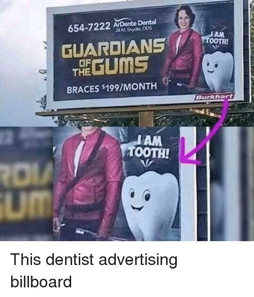 Guardians: 654-7222 ArDente Dental  GUARDIANS TA  THE GUMS  OF  BRACES s199/MONTH  Burkhart  AM  TOOTH!  um This dentist advertising billboard