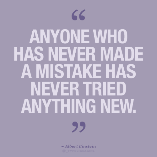 mistake: 66  ANYONE WHO  HAS NEVER MADE  A MISTAKE HAS  NEVER TRIED  ANYTHING NEW.  99  - Albert Einstein  @TYPELIKEAGIRL