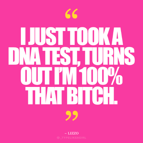 Bitch, Test, and Dna: 66  IJUST TOOK A  DNA TEST, TURNS  OUT IM 100%  ВПСН.  THAT BITCH  - LIZZO  @_TYPELIKEAGIRL