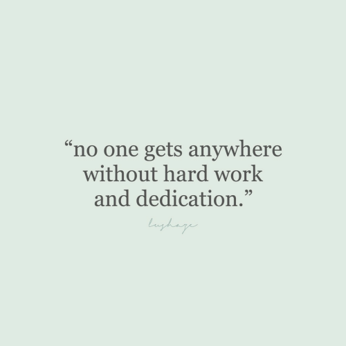 """Work, One, and Hard Work: 66  'no one gets anywhere  without hard work  and dedication.""""  99  lnghage"""