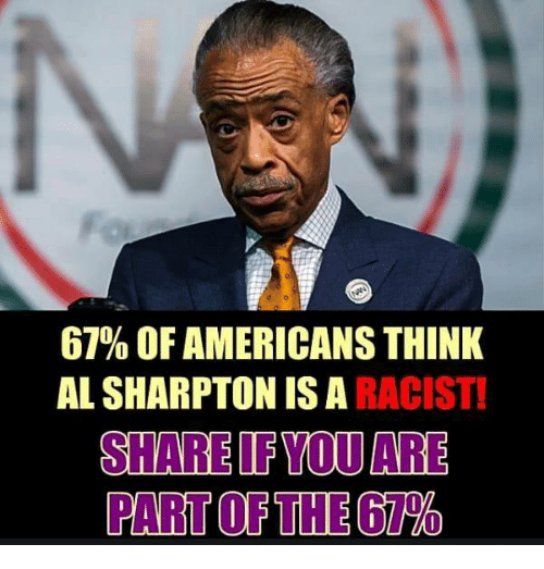 Al Sharpton: 67% OF AMERICANS THINK  AL SHARPTON IS A RACIST  SHARE IF YOU ARE