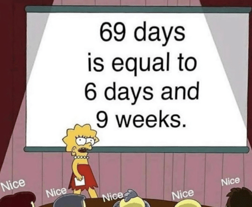 days: 69 days  is equal to  6 days and  9 weeks.  Nice  Nice  Nice  Nice  Nice