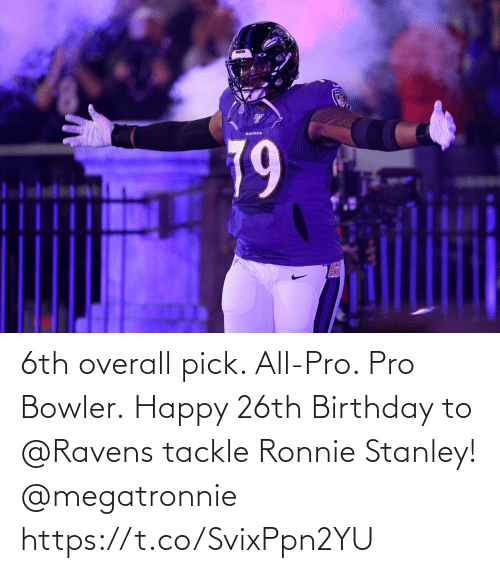 Pro: 6th overall pick. All-Pro. Pro Bowler.  Happy 26th Birthday to @Ravens tackle Ronnie Stanley! @megatronnie https://t.co/SvixPpn2YU