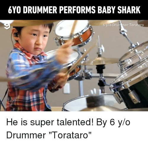 "Dank, Shark, and Baby: 6YO DRUMMER PERFORMS BABY SHARK  /o brummer forataro He is super talented! By 6 y/o Drummer ""Torataro"""