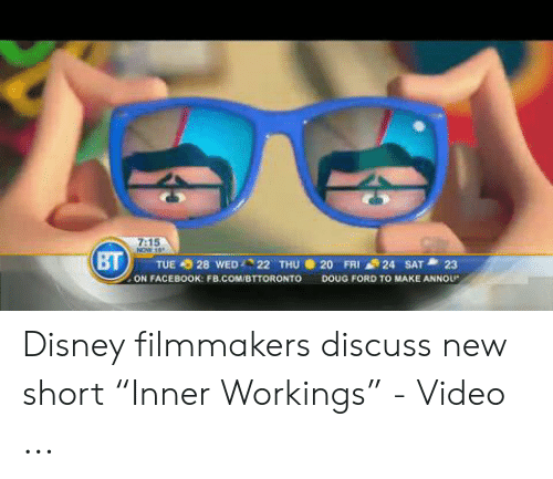 """Doug Ford: 7:15  TUE 28 WED22 THU 20 FRI24 SAT 23  ON FACEBOOK: FB.COMBTTORONTO DOUG FORD TO MAKE ANNOL Disney filmmakers discuss new short """"Inner Workings"""" - Video ..."""