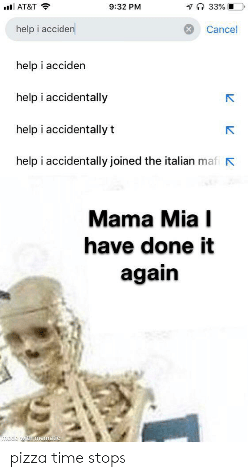 pizza time: 7 33% O  9:32 PM  AT&T  help i acciden  Cancel  help i acciden  help i accidentally  help i accidentally t  help i accidentally joined the italian mafi  Mama Mia I  have done it  again  ade with mematic pizza time stops