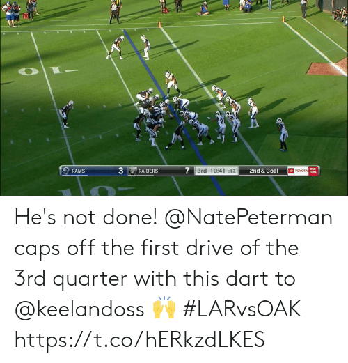 dart: 7 3rd 10:41 :17  RED  TOYOTA Z0NE  2nd & Goal  RAMS  RAIDERS He's not done!  @NatePeterman caps off the first drive of the 3rd quarter with this dart to @keelandoss 🙌  #LARvsOAK https://t.co/hERkzdLKES