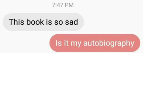 Autobiography: 7:47 PM  This book is so sad  Is it my autobiography