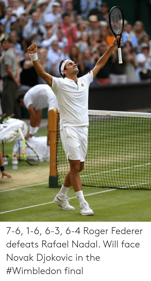 Roger: 7-6, 1-6, 6-3, 6-4  Roger Federer defeats Rafael Nadal. Will face Novak Djokovic in the #Wimbledon final