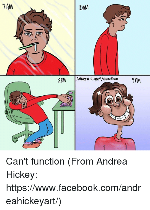 apm: 7 AM  IDAM  2PM  ANDREA HICKEY /BuzzFEED apM Can't function (From Andrea Hickey: https://www.facebook.com/andreahickeyart/)