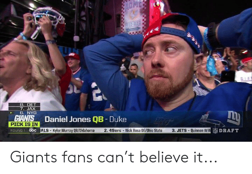 als: 7. JAX  6. NYG  Daniel Jones QB-Duke  PICK IS IN  OUND1 abc ALS-Kyler Murray QB/Oklahoma  2. 49ers- Nick Bosa DE/Ohio State 3. JETS - Quinnen Will Giants fans can't believe it...