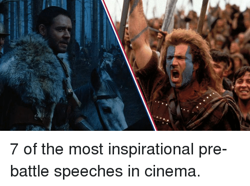 Speeches: 7 of the most inspirational pre-battle speeches in cinema.