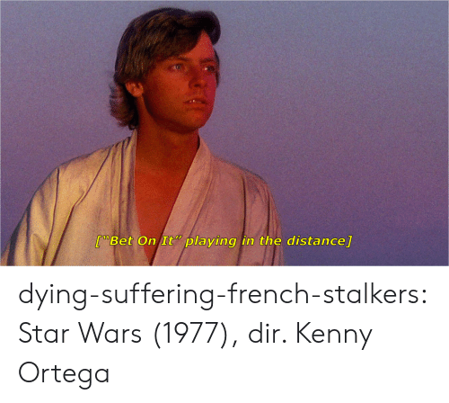 "Star Wars, Target, and Tumblr: 70  [""Bet On It "" playing in the distance] dying-suffering-french-stalkers:  Star Wars (1977), dir. Kenny Ortega"