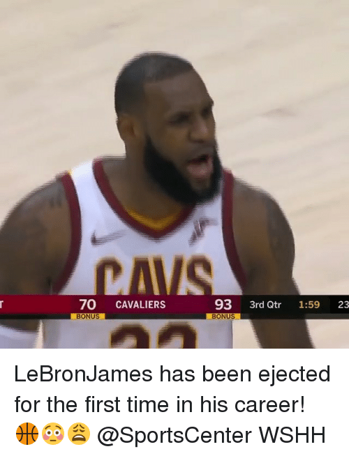Memes, SportsCenter, and Wshh: 70 CAVALIERS  93 3rd Qtr 1:59 23  BONUS LeBronJames has been ejected for the first time in his career! 🏀😳😩 @SportsCenter WSHH