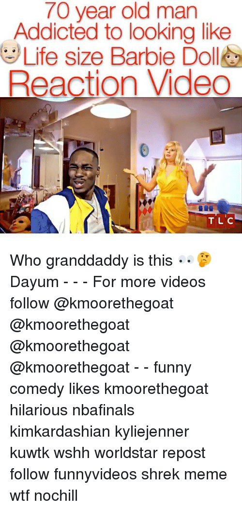 shrek meme: 70 year old man  Addicted to looking like  Life size Barbie Doll  Reaction Video  TIL C Who granddaddy is this 👀🤔 Dayum - - - For more videos follow @kmoorethegoat @kmoorethegoat @kmoorethegoat @kmoorethegoat - - funny comedy likes kmoorethegoat hilarious nbafinals kimkardashian kyliejenner kuwtk wshh worldstar repost follow funnyvideos shrek meme wtf nochill