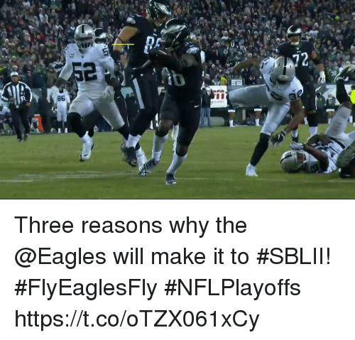 Philadelphia Eagles, Memes, and 🤖: 72  86 Three reasons why the @Eagles will make it to #SBLII!  #FlyEaglesFly #NFLPlayoffs https://t.co/oTZX061xCy