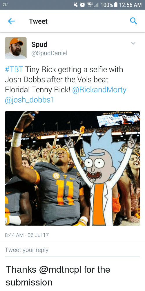 vols: 730  100%  12:56 AM  Tweet  Spud  @SpudDaniel  #TBT Tiny Rick getting a selfie with  Josh Dobbs after the Vols beat  Florida! Tenny Rick! @RickandMorty  @josh_dobbsl  40  8:44 AM 06 Jul 17  Tweet your reply <p>Thanks @mdtncpl for the submission</p>