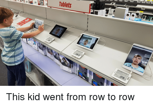 Tablets, Kid, and This: 74.95  Tablets  A 10.1 This kid went from row to row