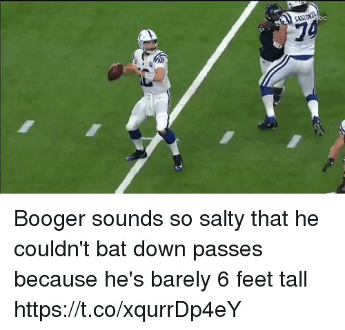 6 Feet: 74  CASTON2O  Ma Booger sounds so salty that he couldn't bat down passes because he's barely 6 feet tall   https://t.co/xqurrDp4eY
