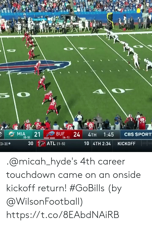 kickoff: 75  55  24  MIA  21  BUF  CBS SPORT  1:45  4TH  (0-5)  14-11  ATL (1-5)  30  10 4TH 2:34  KICKOFF  3-3) .@micah_hyde's 4th career touchdown came on an onside kickoff return! #GoBills  (by @WilsonFootball) https://t.co/8EAbdNAiRB