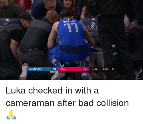 Philadelphia 76ers, Bad, and Mavericks: 76  76  OM  MAVERICKS  19 76ers  28 1st  Qtr 2:45 24 Luka checked in with a cameraman after bad collision 🙏