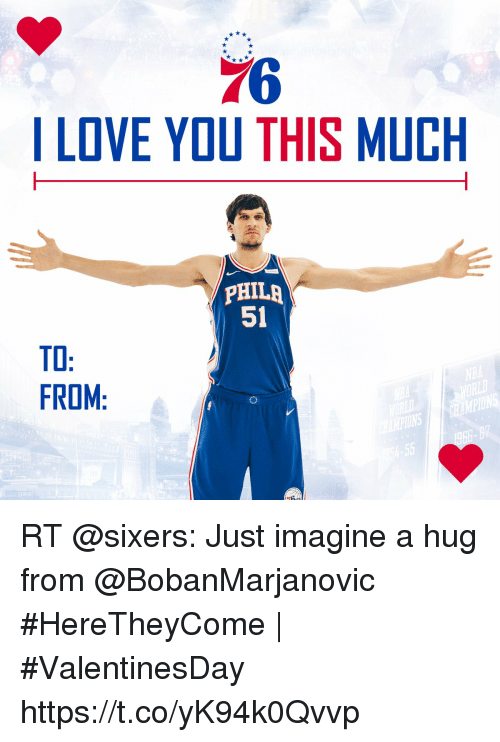 i love you this much: 76  I LOVE YOU THIS MUCH  PHILA  51  TO  FROM  PIONS RT @sixers: Just imagine a hug from @BobanMarjanovic   #HereTheyCome   #ValentinesDay https://t.co/yK94k0Qvvp