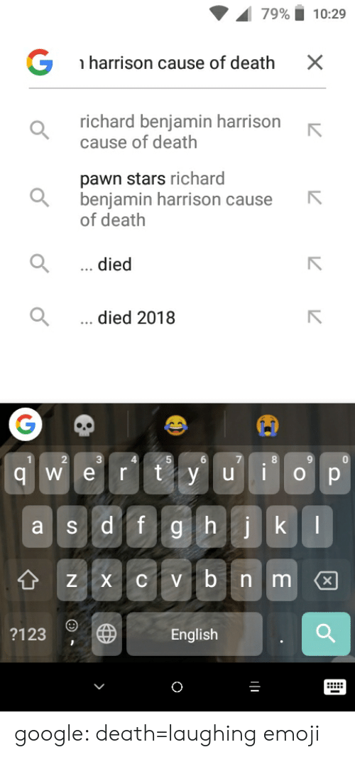 richard benjamin: 79%  10:29  G  harrison cause of death  X  richard benjamin harrison  cause of death  pawn stars richard  benjamin harrison cause  of death  ...died  ...died 2018  2  7  i  r ty u  qwe  ор  a s df  ghk  ZxCVbnm  4H  ?123  English google: death=laughing emoji