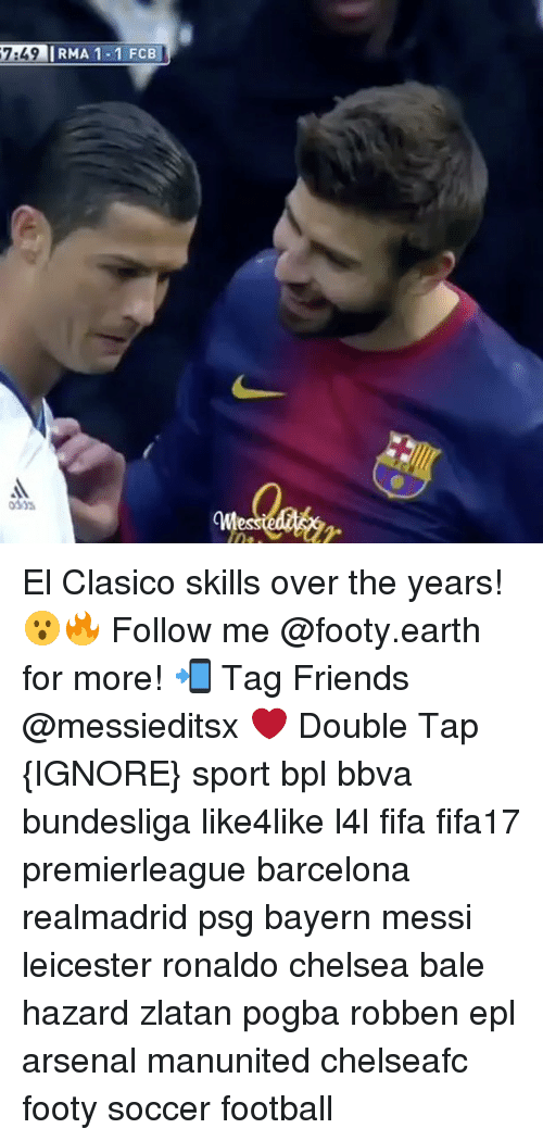 bpl: 7AL9 IRMA 1- 1 FCB  CM El Clasico skills over the years! 😮🔥 Follow me @footy.earth for more! 📲 Tag Friends @messieditsx ❤️ Double Tap {IGNORE} sport bpl bbva bundesliga like4like l4l fifa fifa17 premierleague barcelona realmadrid psg bayern messi leicester ronaldo chelsea bale hazard zlatan pogba robben epl arsenal manunited chelseafc footy soccer football