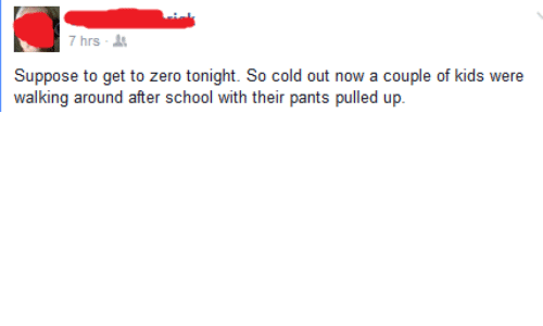 so cold: 7hrs .  Suppose to get to zero tonight. So cold out now a couple of kids were  walking around after school with their pants pulled up.