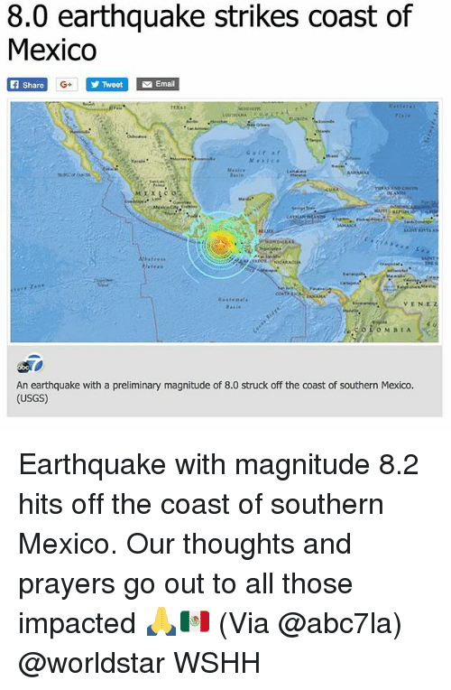 preliminary: 8.0 earthquake strikes coast of  Mexico  Share  y Twe  sa Email  VENEZ  O MBI A  An earthquake with a preliminary magnitude of 8.0 struck off the coast of southern Mexico  (USGS) Earthquake with magnitude 8.2 hits off the coast of southern Mexico. Our thoughts and prayers go out to all those impacted 🙏🇲🇽 (Via @abc7la) @worldstar WSHH