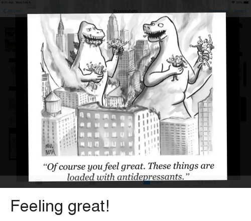 """You, Loaded, and Of Course: 8:01 AM Wed Fe  AIL  """"Of course you feel great. These things are  loaded with antidepressants."""" Feeling great!"""