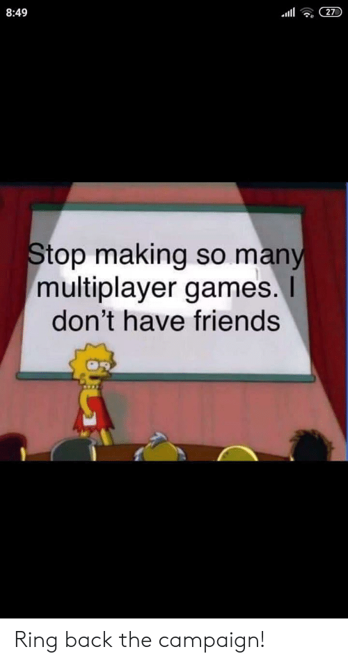 multiplayer: 8:49  27  Stop making so many  multiplayer games.I  don't have friends Ring back the campaign!