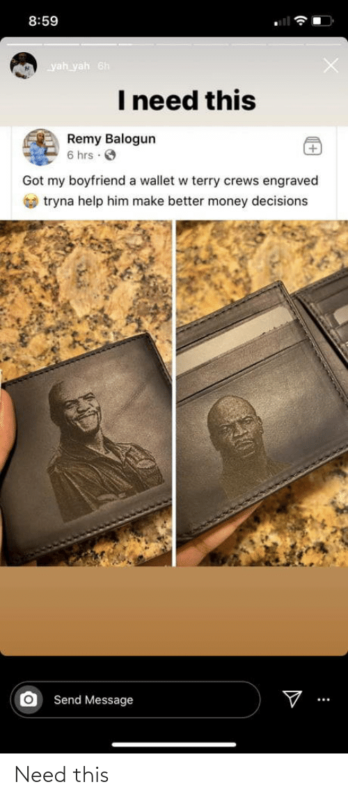 Wallet: 8:59  yah yah 6h  I need this  Remy Balogun  6 hrs · O  Got my boyfriend a wallet w terry crews engraved  O tryna help him make better money decisions  Send Message Need this