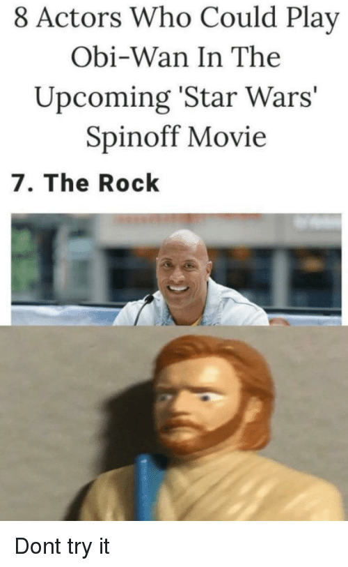 Star Wars, The Rock, and Movie: 8 Actors Who Could Play  Obi-Wan In The  Upcoming 'Star Wars'  Spinoff Movie  7. The Rock Dont try it