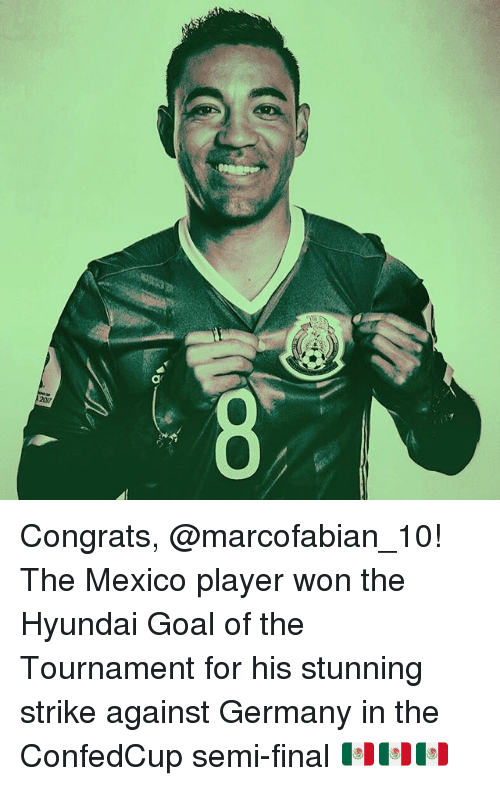 Semy: 8 Congrats, @marcofabian_10! The Mexico player won the Hyundai Goal of the Tournament for his stunning strike against Germany in the ConfedCup semi-final 🇲🇽🇲🇽🇲🇽