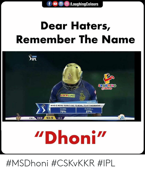 """Death, Indianpeoplefacebook, and Bowl: (8) /LaughingColours  Dear Haters,  Remember The Name  vive  IPL  t20.com  WHO IS MORE TERRIFYING TO BOWL TO AT THE DEATH  DHONI  73%  RUSSEL  27%  CSK v  93-9  18.5  """"Dhoni #MSDhoni #CSKvKKR #IPL"""