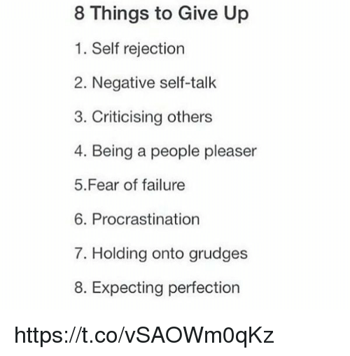 People Pleaser: 8 Things to Give Up  1. Self rejection  2. Negative self-talk  3. Criticising others  4. Being a people pleaser  5 Fear of failure  6. Procrastination  7. Holding onto grudges  8. Expecting perfection https://t.co/vSAOWm0qKz