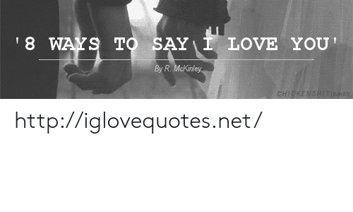 Love, Http, and Net: 8 W  TO SAYiI LOVE You  By R. McKinle  CHI http://iglovequotes.net/