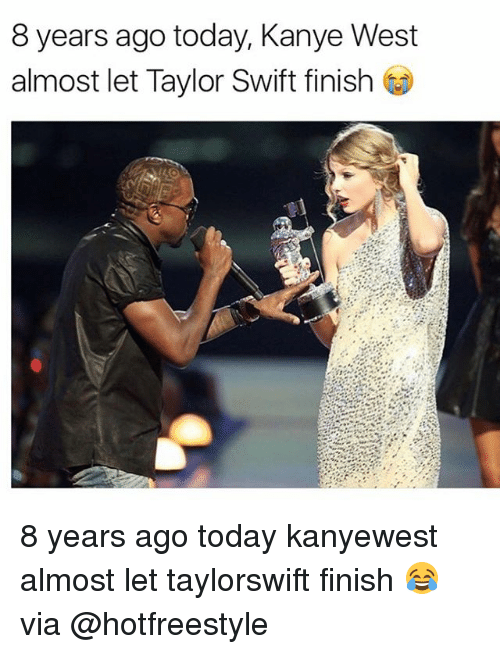 Swifting: 8 years ago today, Kanye West  almost let Taylor Swift finish t 8 years ago today kanyewest almost let taylorswift finish 😂 via @hotfreestyle