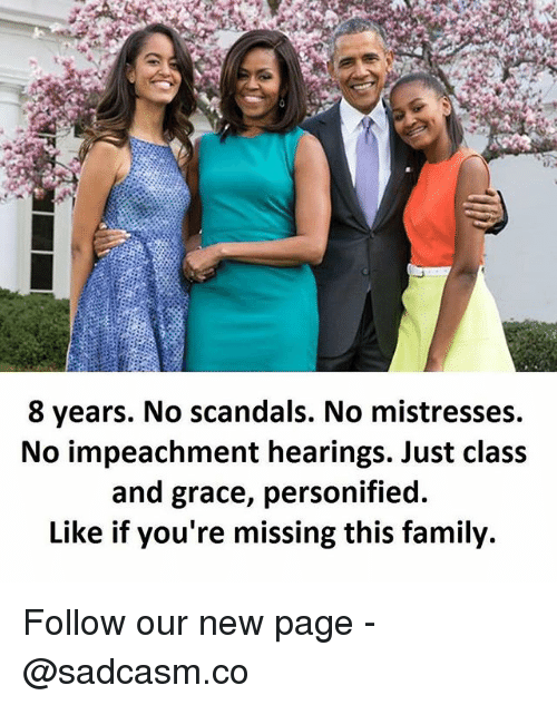 mistresses: 8 years. No scandals. No mistresses.  No impeachment hearings. Just clas:s  and grace, personified.  Like if you're missing this family. Follow our new page - @sadcasm.co
