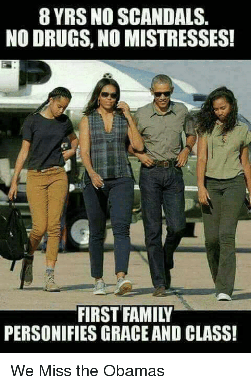 mistresses: 8 YRS NO SCANDALS  NO DRUGS, NO MISTRESSES!  FIRST FAMILY  PERSONIFIES GRACE AND CLASS! We Miss the Obamas