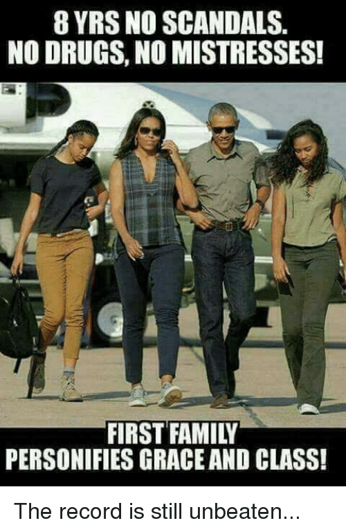 mistresses: 8 YRS NO SCANDALS  NO DRUGS, NO MISTRESSES!  FIRST FAMILY  PERSONIFIES GRACE AND CLASS! The record is still unbeaten...